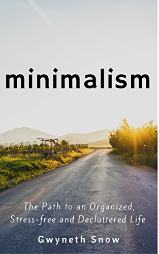 Minimalism: The Path to an Organized, Stress-free and Decluttered